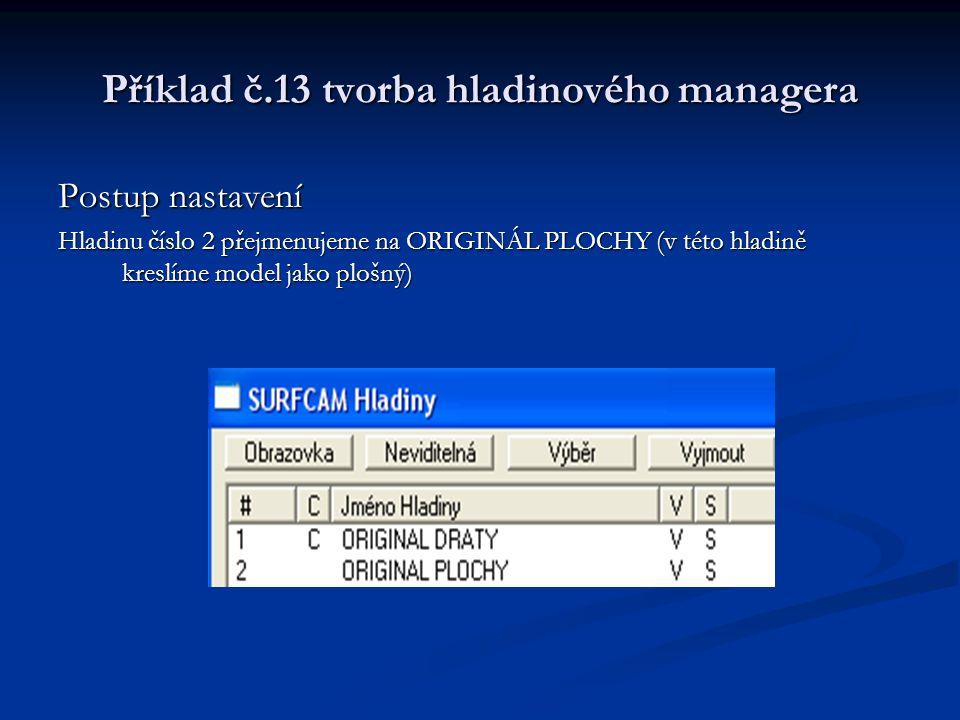 Příklad č.13 tvorba hladinového managera Postup nastavení Hladinu číslo 2 přejmenujeme na ORIGINÁL PLOCHY (v této hladině kreslíme model jako plošný)