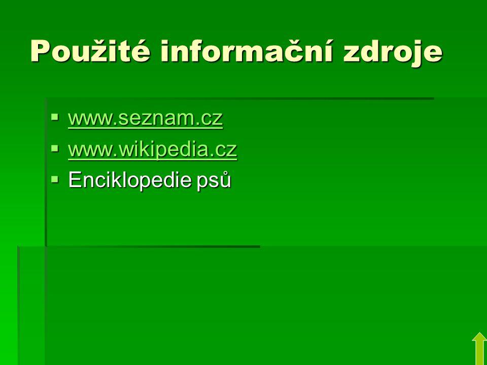 Použité informační zdroje  www.seznam.cz www.seznam.cz  www.wikipedia.cz www.wikipedia.cz  Enciklopedie psů