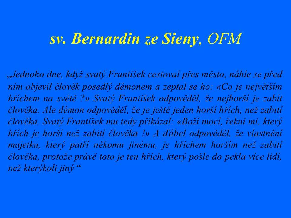 """sv. Bernardin ze Sieny, OFM """"Jednoho dne, když svatý František cestoval přes město, náhle se před ním objevil člověk posedlý démonem a zeptal se ho: «"""
