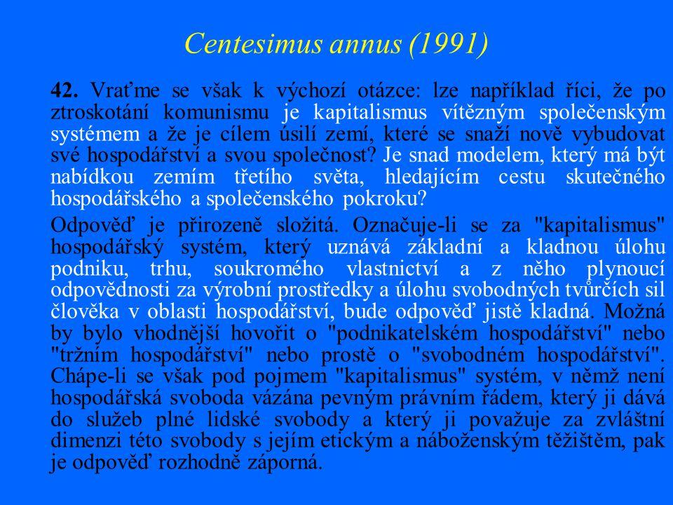 Centesimus annus (1991) 42. Vraťme se však k výchozí otázce: lze například říci, že po ztroskotání komunismu je kapitalismus vítězným společenským sys