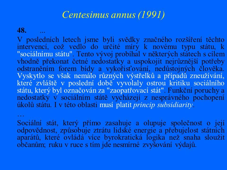 Centesimus annus (1991) 48.... V posledních letech jsme byli svědky značného rozšíření těchto intervencí, což vedlo do určité míry k novému typu státu