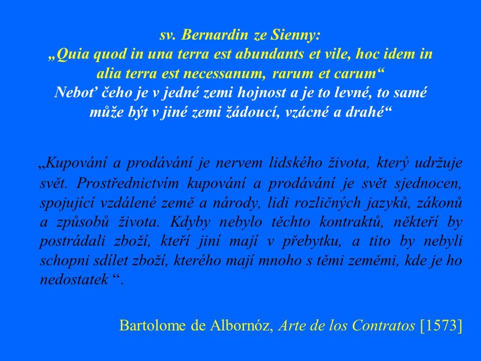 "sv. Bernardin ze Sienny: ""Quia quod in una terra est abundants et vile, hoc idem in alia terra est necessanum, rarum et carum"" Neboť čeho je v jedné z"