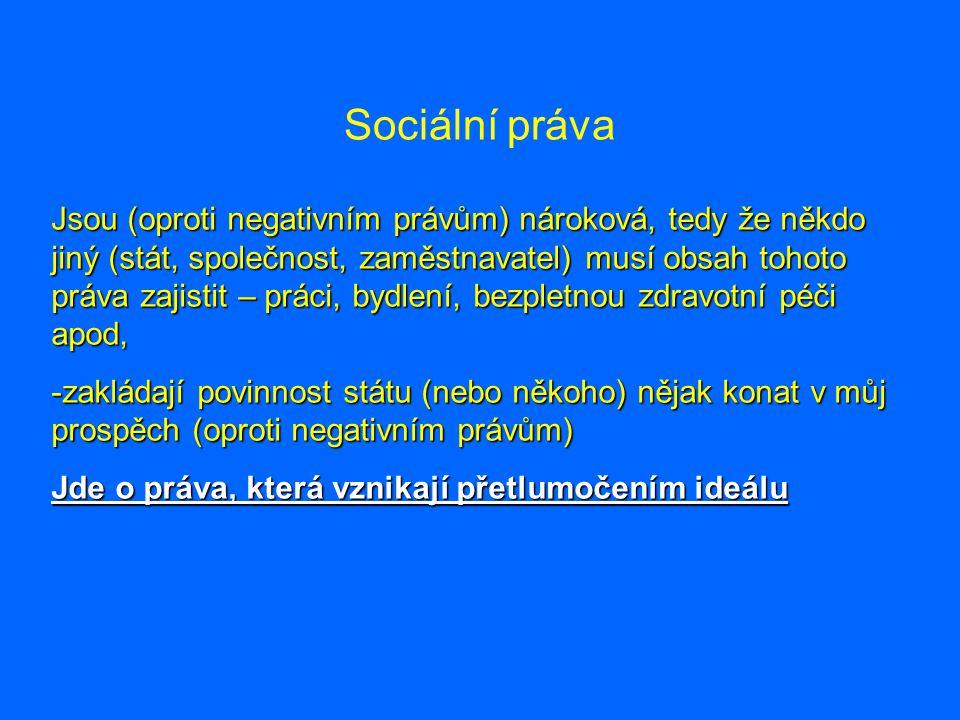 Sociální práva Jsou (oproti negativním právům) nároková, tedy že někdo jiný (stát, společnost, zaměstnavatel) musí obsah tohoto práva zajistit – práci