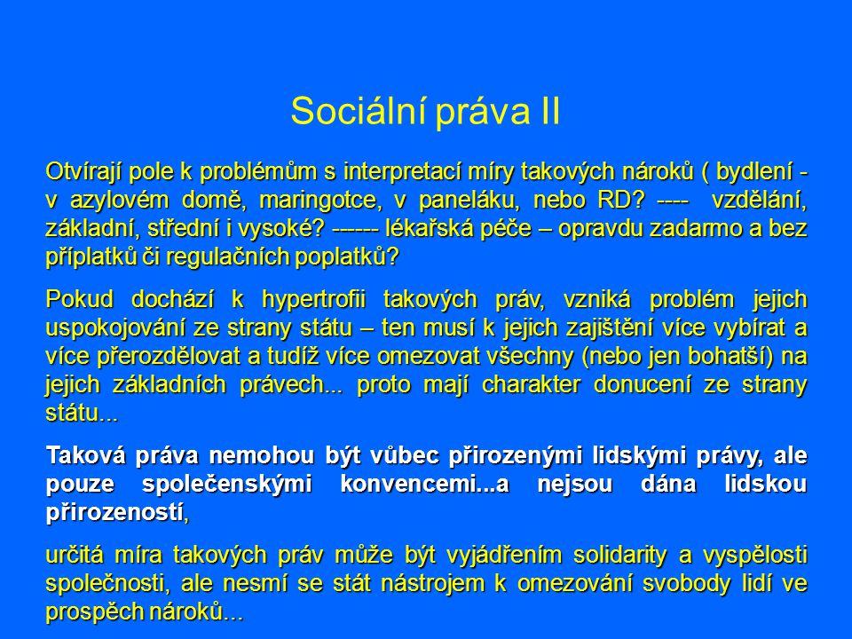 Sociální práva II Otvírají pole k problémům s interpretací míry takových nároků ( bydlení - v azylovém domě, maringotce, v paneláku, nebo RD? ---- vzd