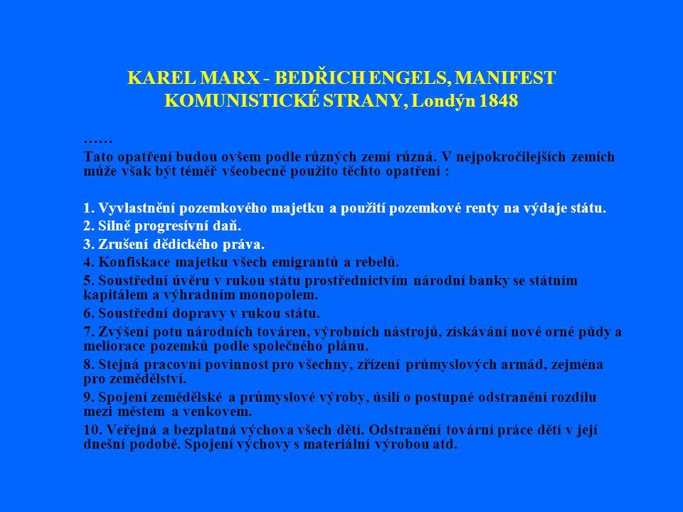 KAREL MARX - BEDŘICH ENGELS, MANIFEST KOMUNISTICKÉ STRANY, Londýn 1848 …… Tato opatření budou ovšem podle různých zemí různá. V nejpokročilejších zemí