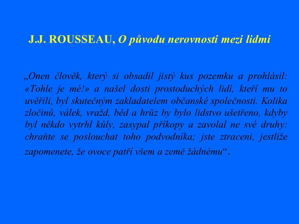 """J.J. ROUSSEAU, O původu nerovnosti mezi lidmi """"Onen člověk, který si obsadil jistý kus pozemku a prohlásil: «Tohle je mé!» a našel dosti prostoduchých"""