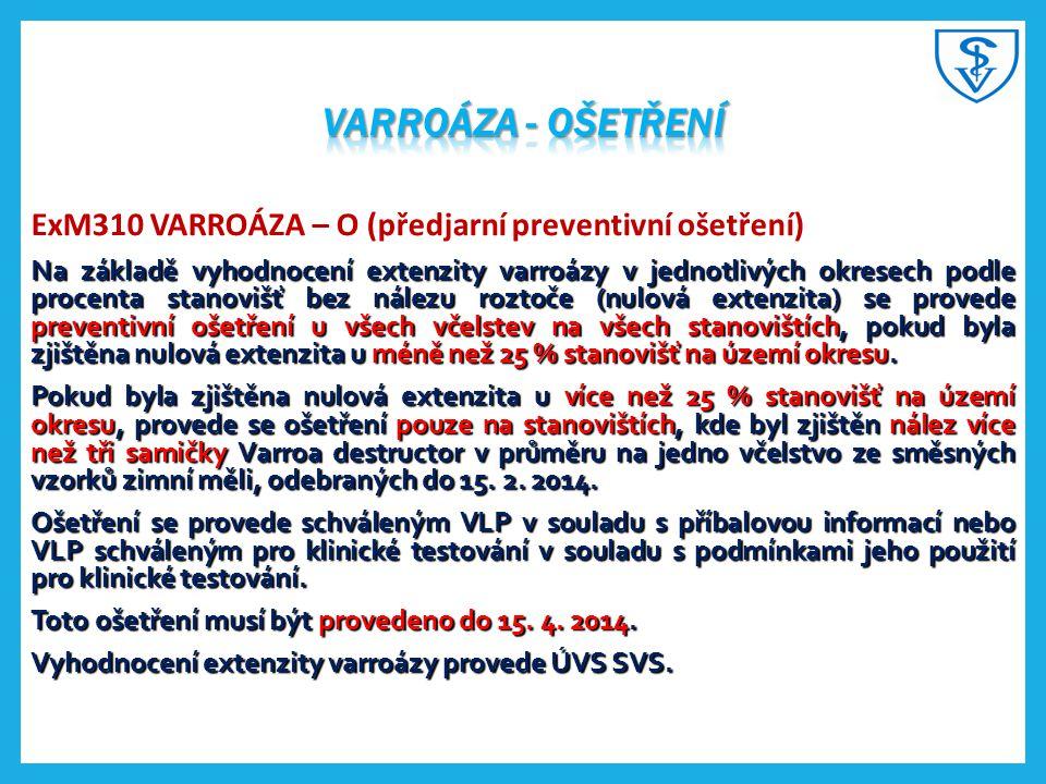 ExM310 VARROÁZA – O (předjarní preventivní ošetření) Na základě vyhodnocení extenzity varroázy v jednotlivých okresech podle procenta stanovišť bez ná