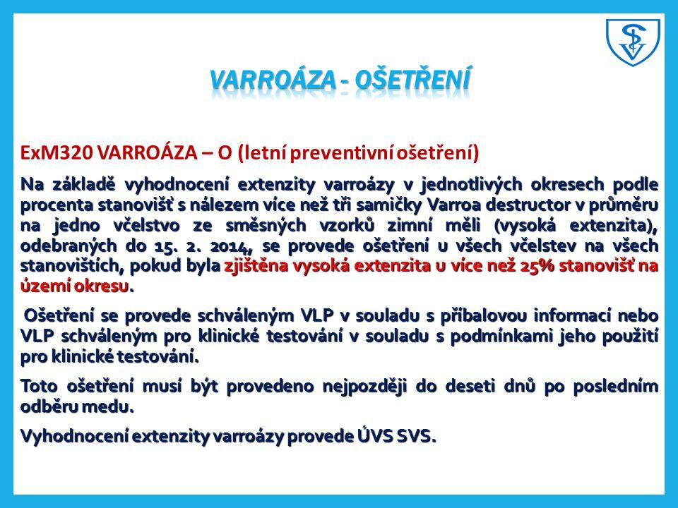 ExM320 VARROÁZA – O (letní preventivní ošetření) Na základě vyhodnocení extenzity varroázy v jednotlivých okresech podle procenta stanovišť s nálezem