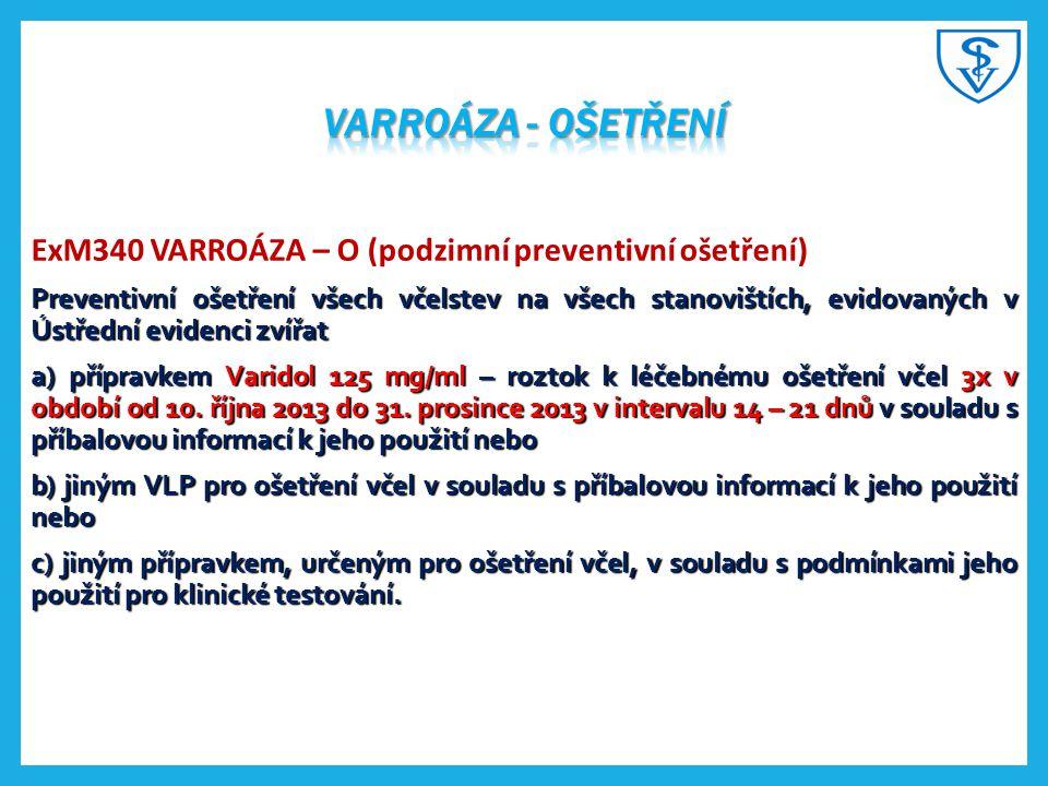 ExM340 VARROÁZA – O (podzimní preventivní ošetření) Preventivní ošetření všech včelstev na všech stanovištích, evidovaných v Ústřední evidenci zvířat