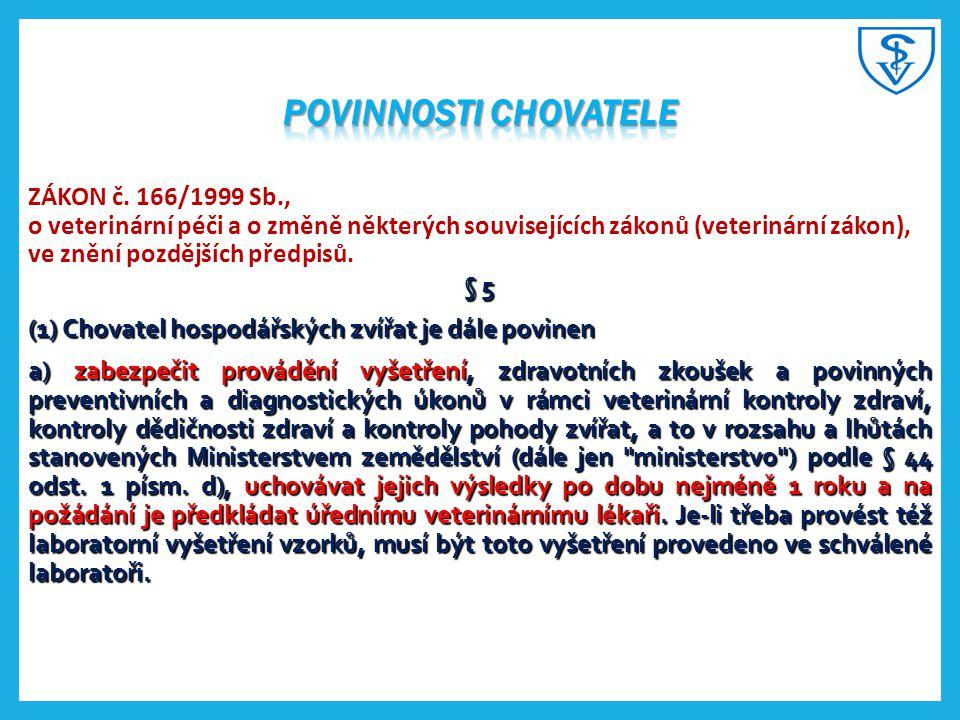 ZÁKON č. 166/1999 Sb., o veterinární péči a o změně některých souvisejících zákonů (veterinární zákon), ve znění pozdějších předpisů. § 5 (1) Chovatel