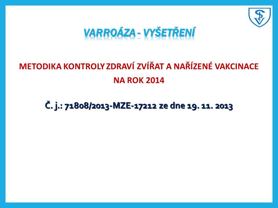 METODIKA KONTROLY ZDRAVÍ ZVÍŘAT A NAŘÍZENÉ VAKCINACE NA ROK 2014 Č. j.: 71808/2013-MZE-17212 ze dne 19. 11. 2013