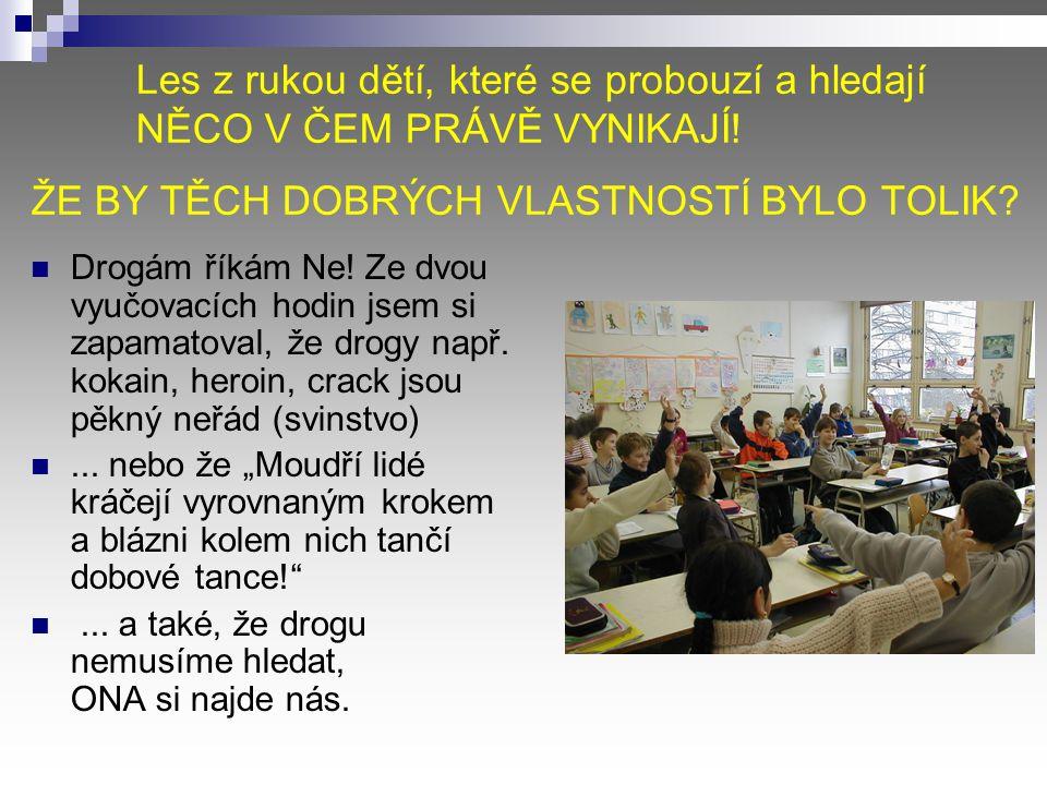 """PROJEV ZÁJEM O SVÉ PROSTŘEDÍ """"Pane učiteli, byl jste vynikající. Vysvětlil jste nám, abychom řekli drogám ne!!! Také děkuji, že jste nám vysvětlil, že"""