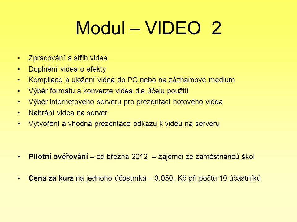 Modul – VIDEO 2 Zpracování a střih videa Doplnění videa o efekty Kompilace a uložení videa do PC nebo na záznamové medium Výběr formátu a konverze vid