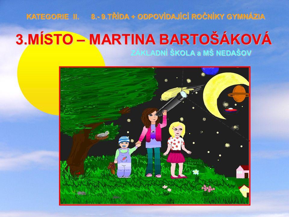 3.MÍSTO – MARTINA BARTOŠÁKOVÁ ZÁKLADNÍ ŠKOLA a MŠNEDAŠOV 3.MÍSTO – MARTINA BARTOŠÁKOVÁ ZÁKLADNÍ ŠKOLA a MŠ NEDAŠOV KATEGORIE II.