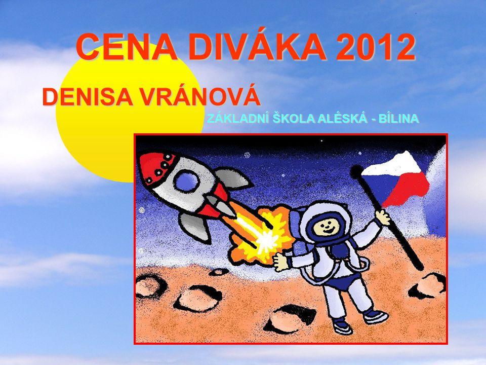 CENA DIVÁKA 2012 CENA DIVÁKA 2012 DENISA VRÁNOVÁ ZÁKLADNÍ ŠKOLA ALÉSKÁ - BÍLINA