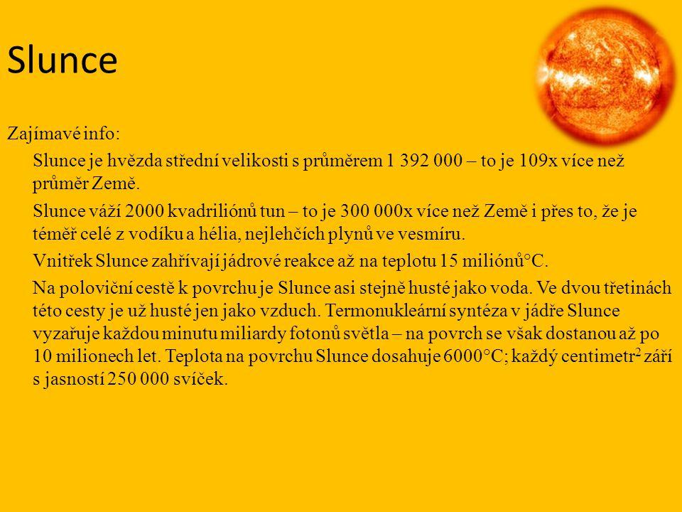 Slunce Zajímavé info: Slunce je hvězda střední velikosti s průměrem 1 392 000 – to je 109x více než průměr Země.