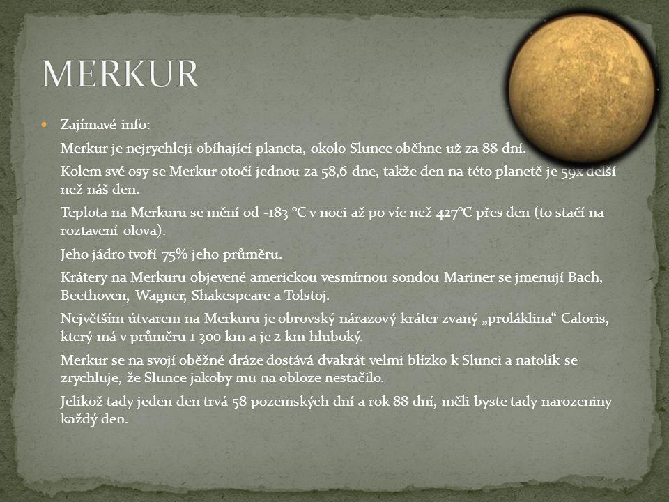 Zajímavé info: Merkur je nejrychleji obíhající planeta, okolo Slunce oběhne už za 88 dní.
