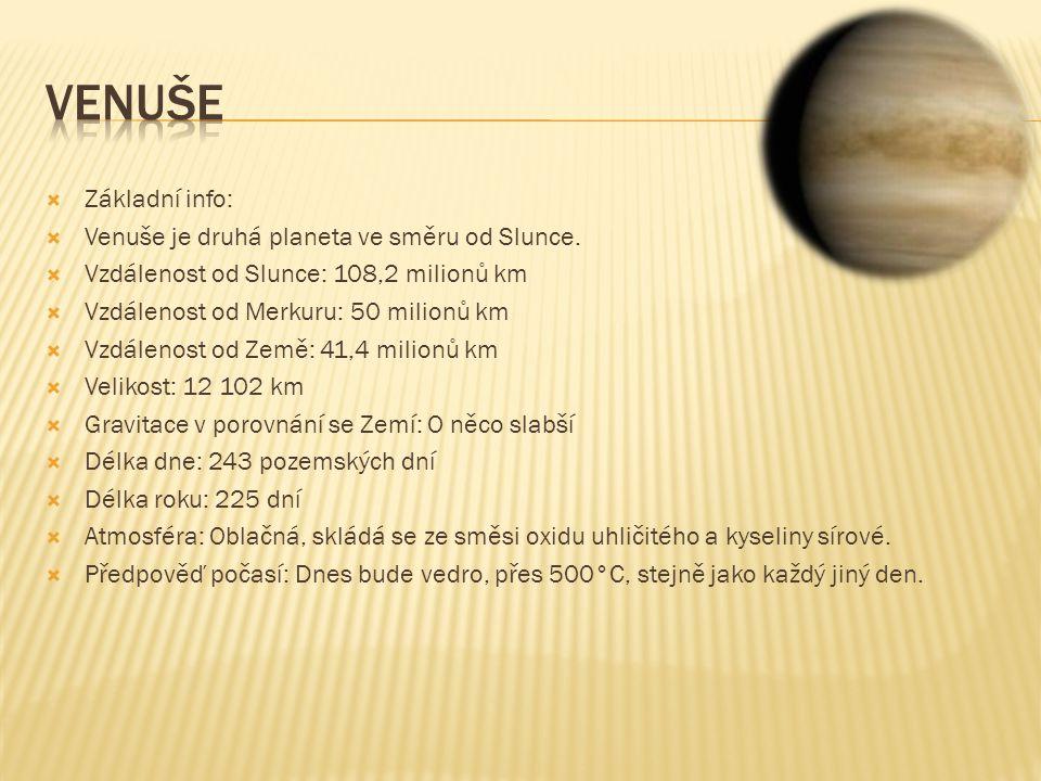  Základní info:  Venuše je druhá planeta ve směru od Slunce.