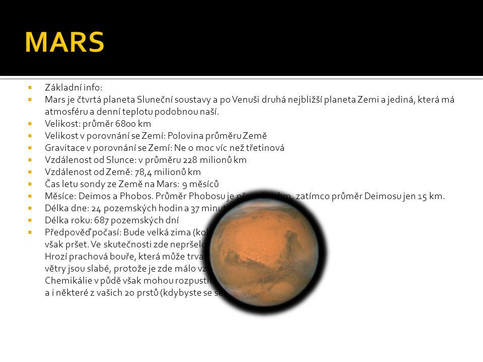 Základní info:  Mars je čtvrtá planeta Sluneční soustavy a po Venuši druhá nejbližší planeta Zemi a jediná, která má atmosféru a denní teplotu podobnou naší.