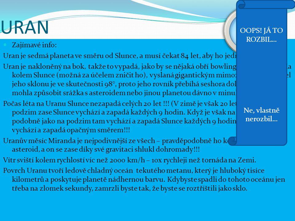 URAN Zajímavé info: Uran je sedmá planeta ve směru od Slunce, a musí čekat 84 let, aby ho jednou(!) oběhl.
