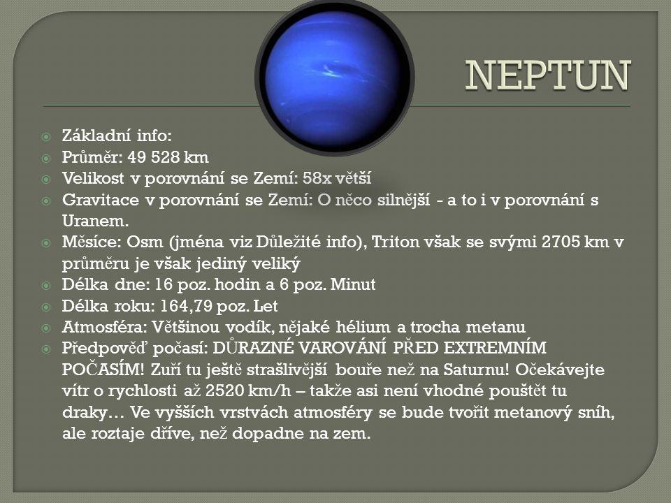  Základní info:  Pr ů m ě r: 49 528 km  Velikost v porovnání se Zemí: 58x v ě tší  Gravitace v porovnání se Zemí: O n ě co siln ě jší - a to i v porovnání s Uranem.