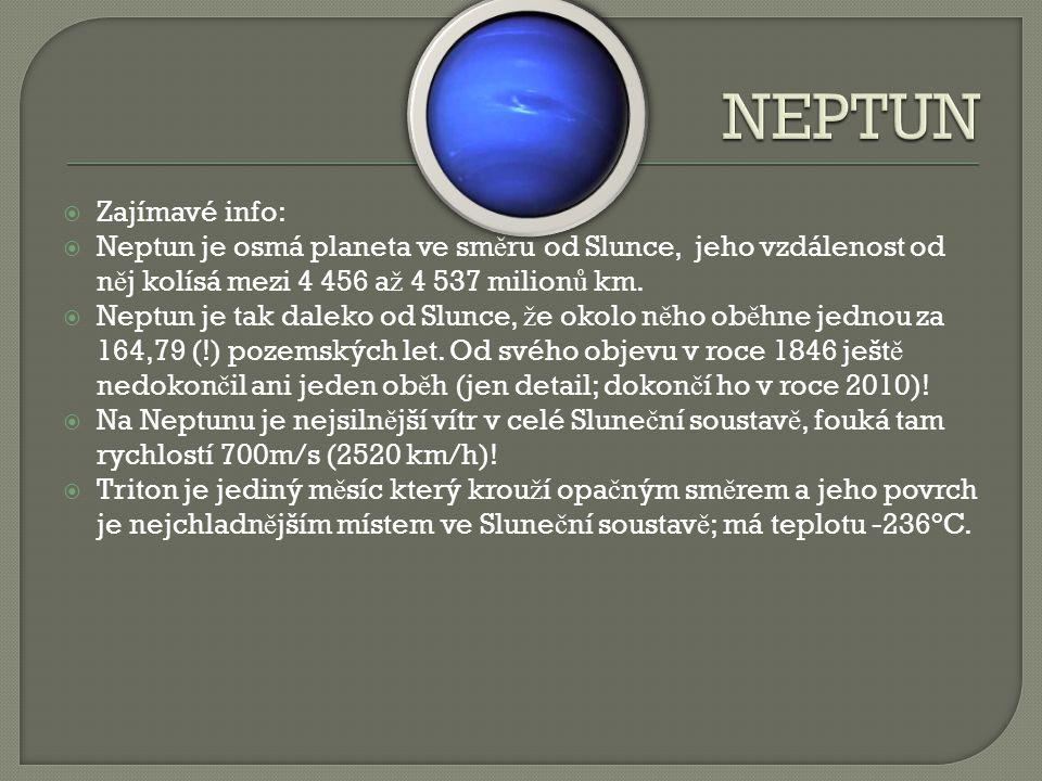  Zajímavé info:  Neptun je osmá planeta ve sm ě ru od Slunce, jeho vzdálenost od n ě j kolísá mezi 4 456 a ž 4 537 milion ů km.