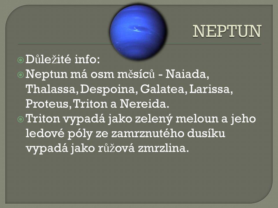  D ů le ž ité info:  Neptun má osm m ě síc ů - Naiada, Thalassa, Despoina, Galatea, Larissa, Proteus, Triton a Nereida.