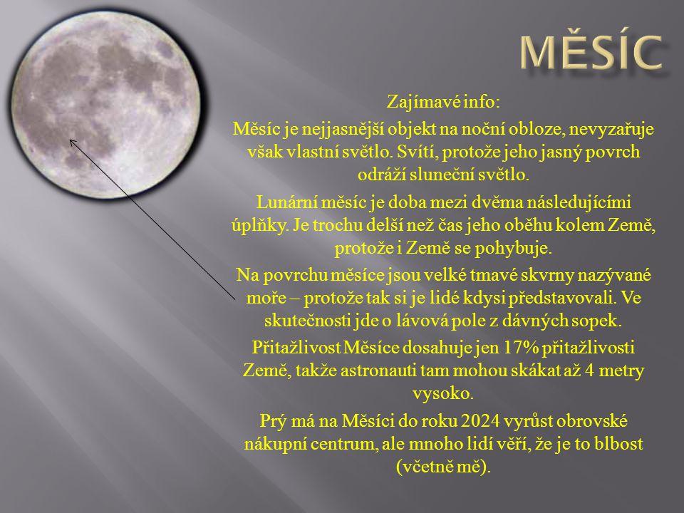 Zajímavé info: Měsíc je nejjasnější objekt na noční obloze, nevyzařuje však vlastní světlo.