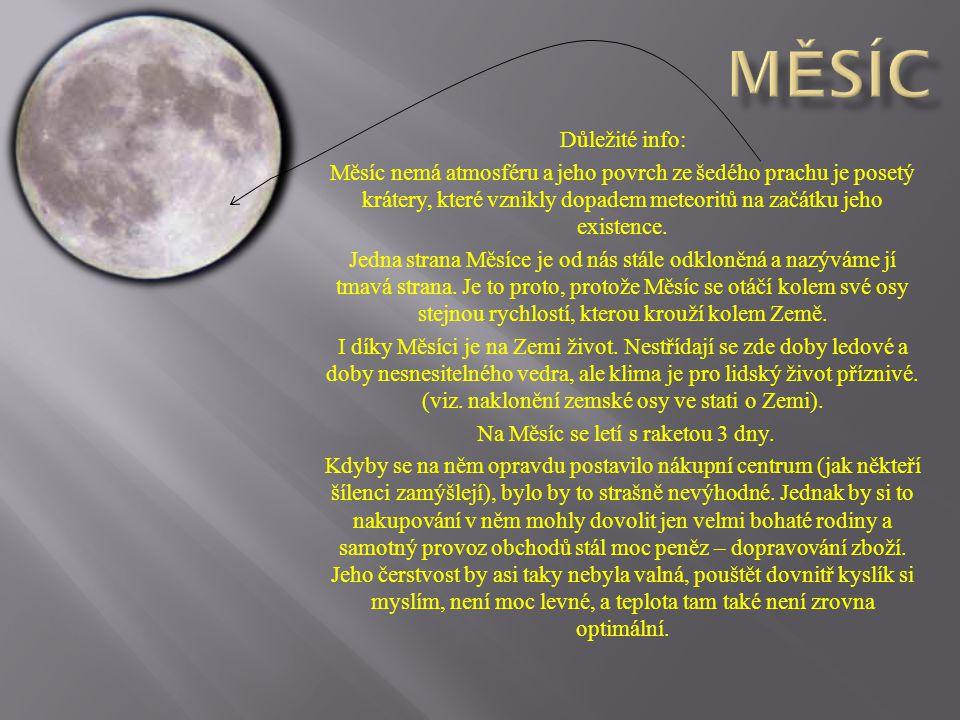 Důležité info: Měsíc nemá atmosféru a jeho povrch ze šedého prachu je posetý krátery, které vznikly dopadem meteoritů na začátku jeho existence.