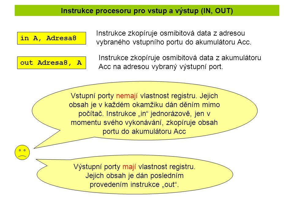 Instrukce procesoru pro vstup a výstup (IN, OUT) in A, Adresa8 out Adresa8, A Instrukce zkopíruje osmibitová data z adresou vybraného vstupního portu