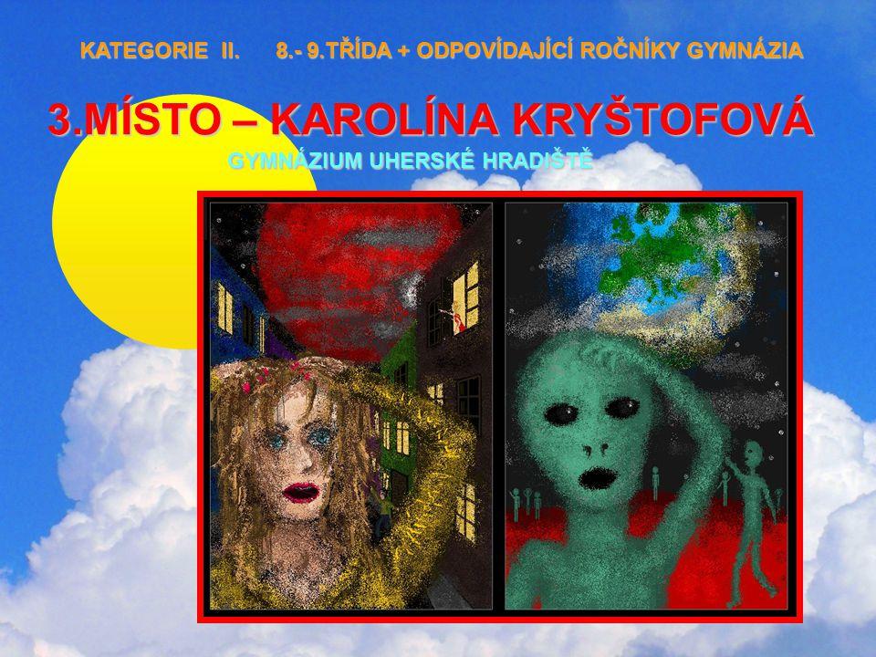3.MÍSTO – KAROLÍNA KRYŠTOFOVÁ GYMNÁZIUM UHERSKÉ HRADIŠTĚ KATEGORIE II.