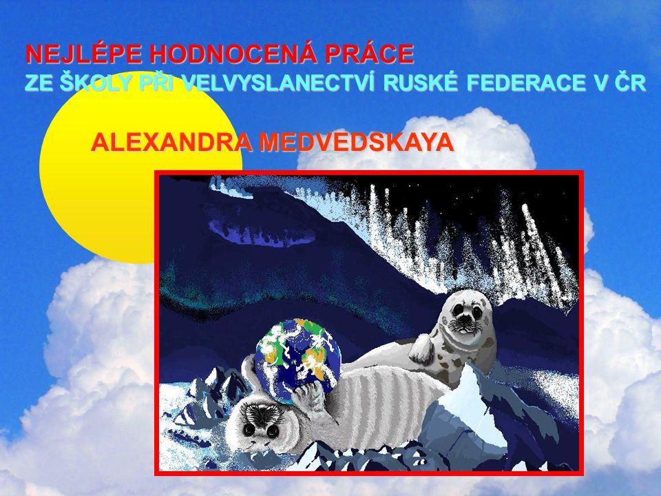 NEJLÉPE HODNOCENÁ PRÁCE ZE ŠKOLY PŘI VELVYSLANECTVÍ RUSKÉ FEDERACE V ČR ALEXANDRA MEDVEDSKAYA