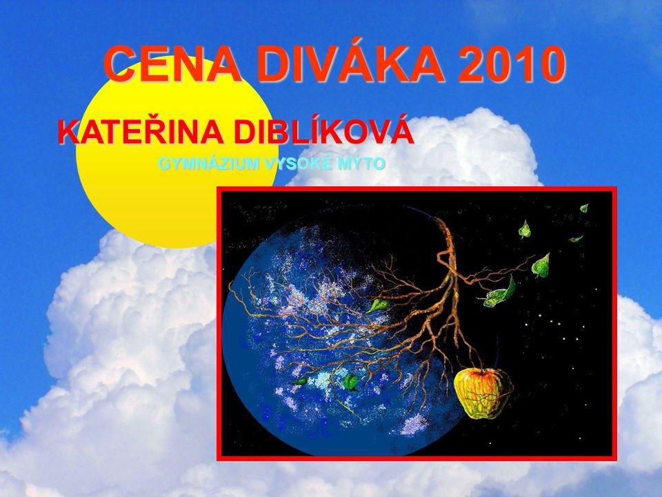 CENA DIVÁKA 2010 CENA DIVÁKA 2010 KATEŘINA DIBLÍKOVÁ GYMNÁZIUM VYSOKÉ MÝTO