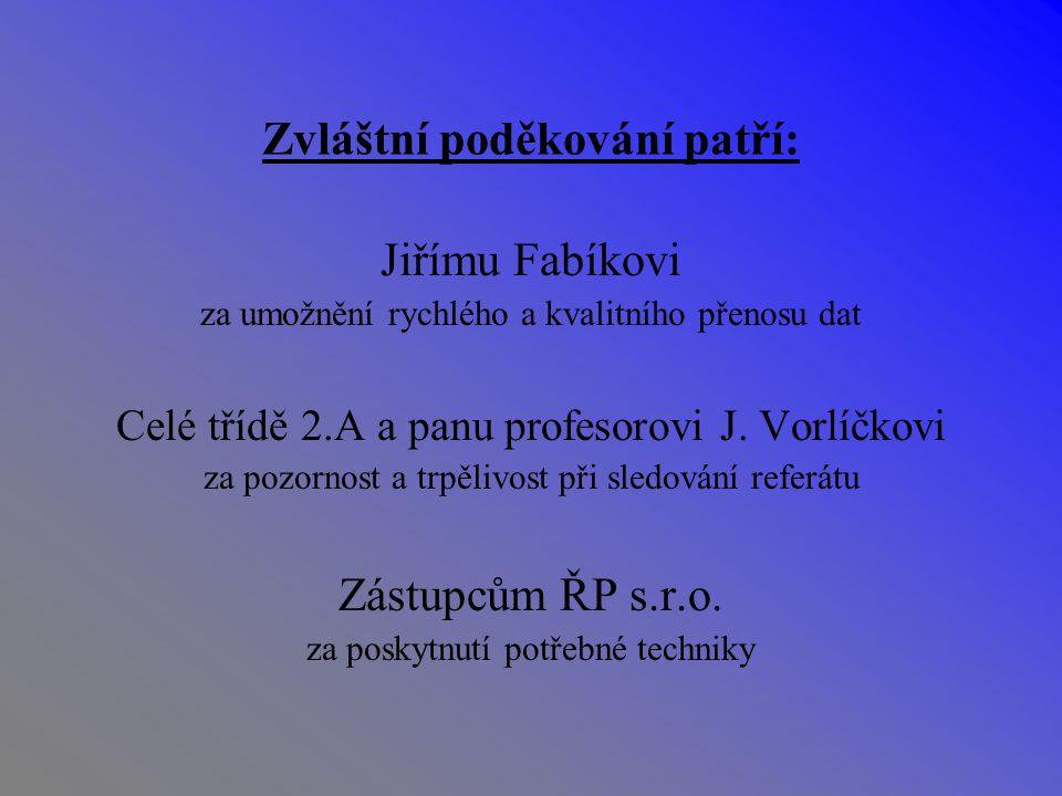 Zvláštní poděkování patří: Jiřímu Fabíkovi za umožnění rychlého a kvalitního přenosu dat Celé třídě 2.A a panu profesorovi J.
