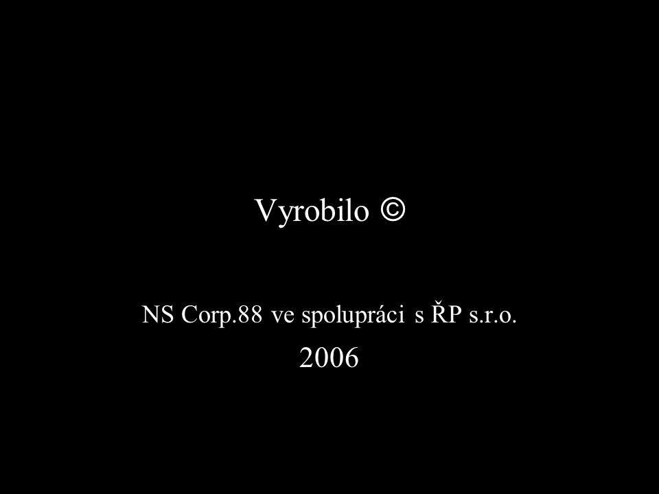 Vyrobilo © NS Corp.88 ve spolupráci s ŘP s.r.o. 2006
