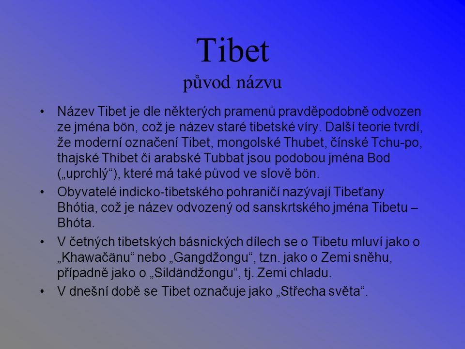 Tibet původ názvu Název Tibet je dle některých pramenů pravděpodobně odvozen ze jména bön, což je název staré tibetské víry.