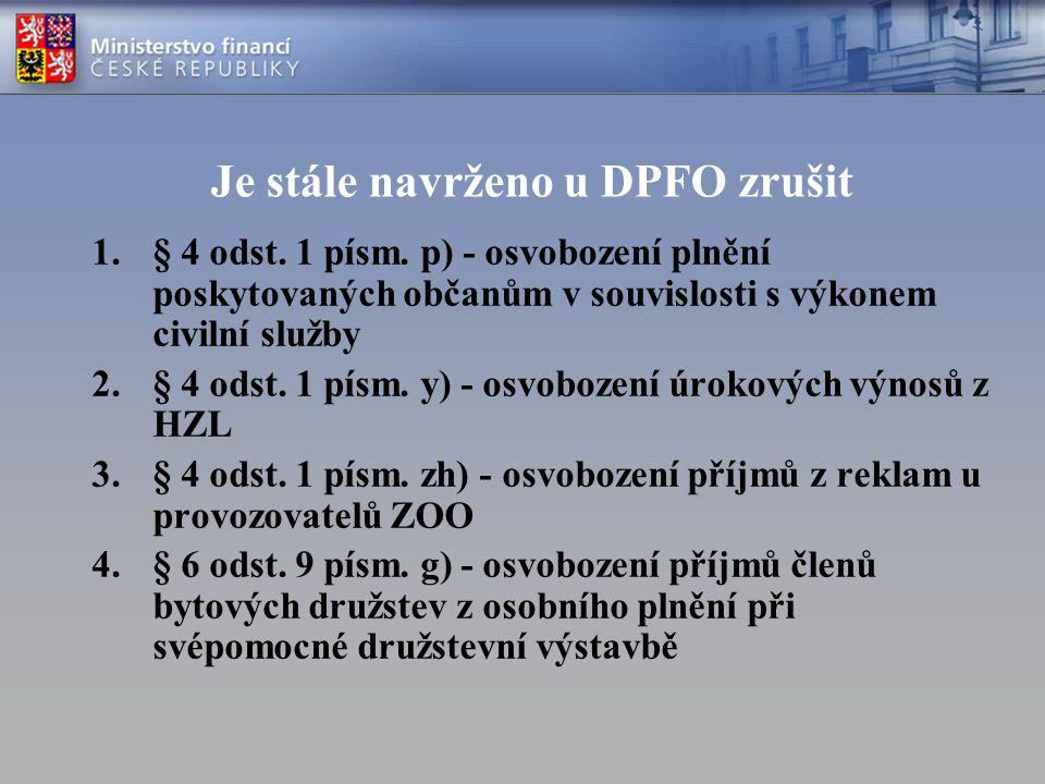 Je stále navrženo u DPFO zrušit 1.§ 4 odst. 1 písm. p) - osvobození plnění poskytovaných občanům v souvislosti s výkonem civilní služby 2.§ 4 odst. 1