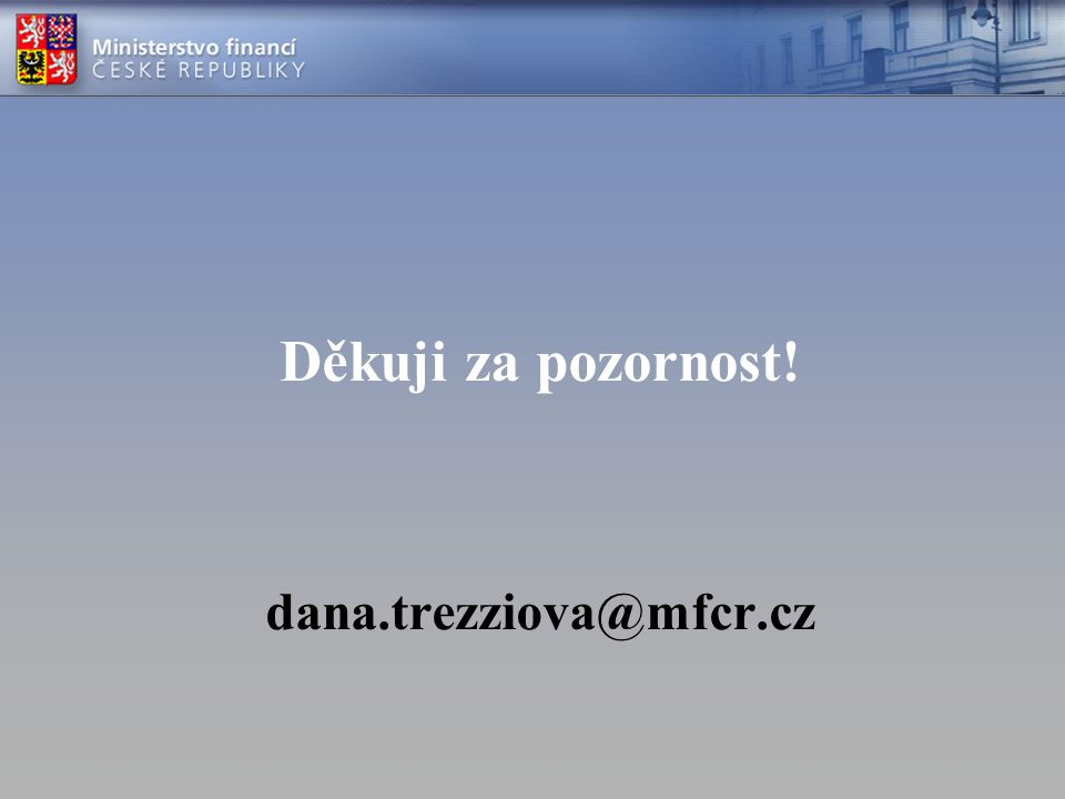 Děkuji za pozornost! dana.trezziova@mfcr.cz