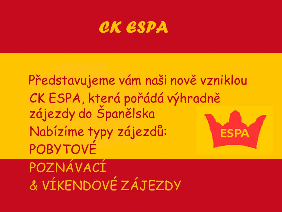 CK ESPA Představujeme vám naši nově vzniklou CK ESPA, která pořádá výhradně zájezdy do Španělska Nabízíme typy zájezdů: POBYTOVÉ POZNÁVACÍ & VÍKENDOVÉ