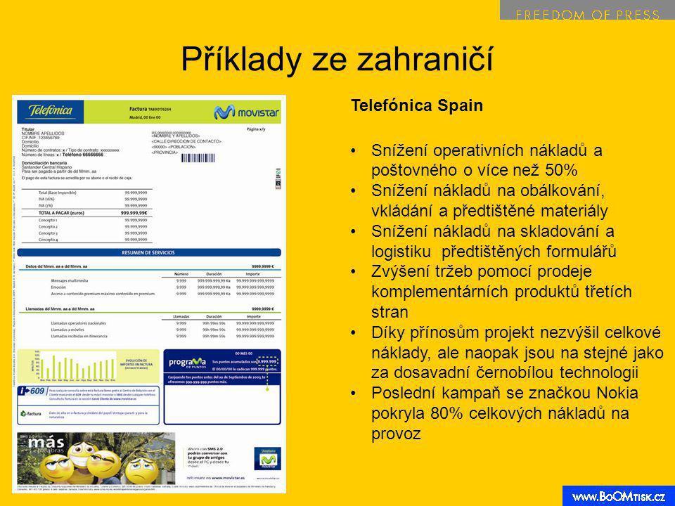 Příklady ze zahraničí Telefónica Spain Snížení operativních nákladů a poštovného o více než 50% Snížení nákladů na obálkování, vkládání a předtištěné materiály Snížení nákladů na skladování a logistiku předtištěných formulářů Zvýšení tržeb pomocí prodeje komplementárních produktů třetích stran Díky přínosům projekt nezvýšil celkové náklady, ale naopak jsou na stejné jako za dosavadní černobílou technologii Poslední kampaň se značkou Nokia pokryla 80% celkových nákladů na provoz