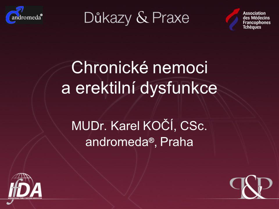 Chronické nemoci a erektilní dysfunkce MUDr. Karel KOČÍ, CSc. andromeda ®, Praha