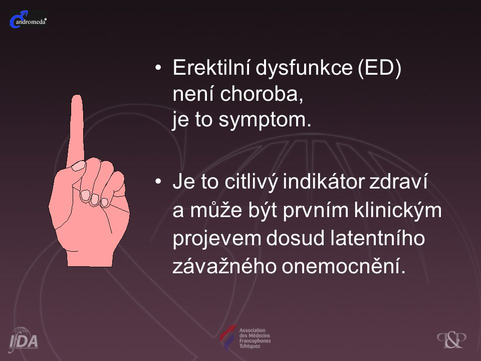 Erektilní dysfunkce (ED) není choroba, je to symptom. Je to citlivý indikátor zdraví a může být prvním klinickým projevem dosud latentního závažného o