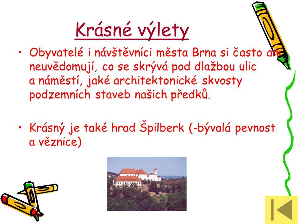 Krásné výlety Obyvatelé i návštěvníci města Brna si často ani neuvědomují, co se skrývá pod dlažbou ulic a náměstí, jaké architektonické skvosty podzemních staveb našich předků.