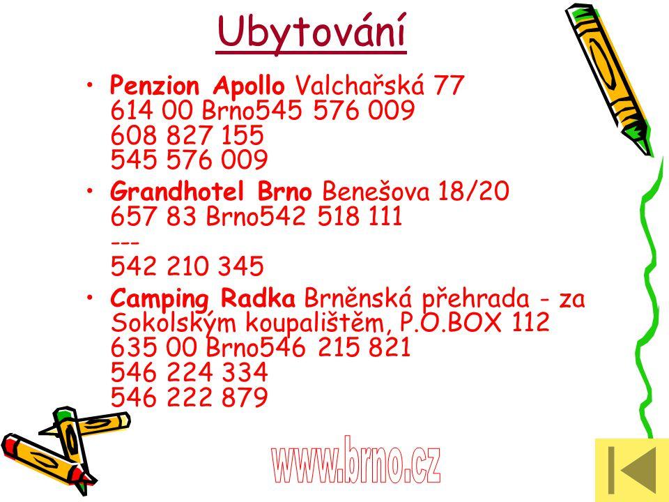 Ubytování Penzion Apollo Valchařská 77 614 00 Brno545 576 009 608 827 155 545 576 009 Grandhotel Brno Benešova 18/20 657 83 Brno542 518 111 --- 542 21