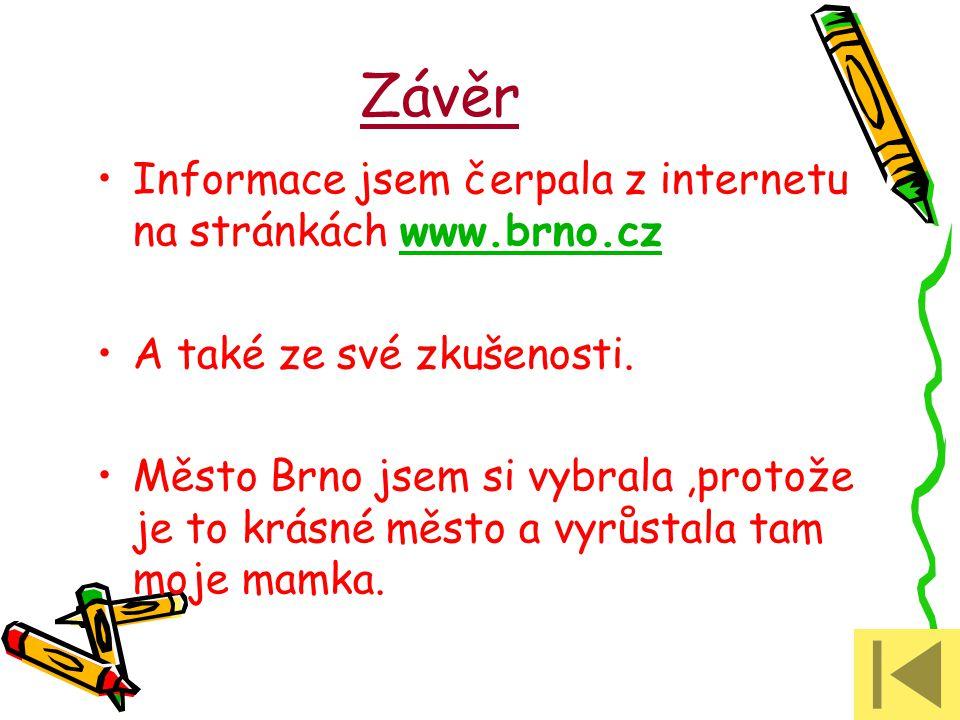Závěr Informace jsem čerpala z internetu na stránkách www.brno.czwww.brno.cz A také ze své zkušenosti. Město Brno jsem si vybrala,protože je to krásné