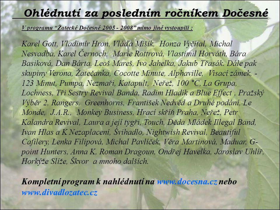 """V programu """"Žatecké Dočesné 2005 - 2008"""" mimo jiné vystoupili : V programu """"Žatecké Dočesné 2005 - 2008"""" mimo jiné vystoupili : Karel Gott, Vladimír H"""