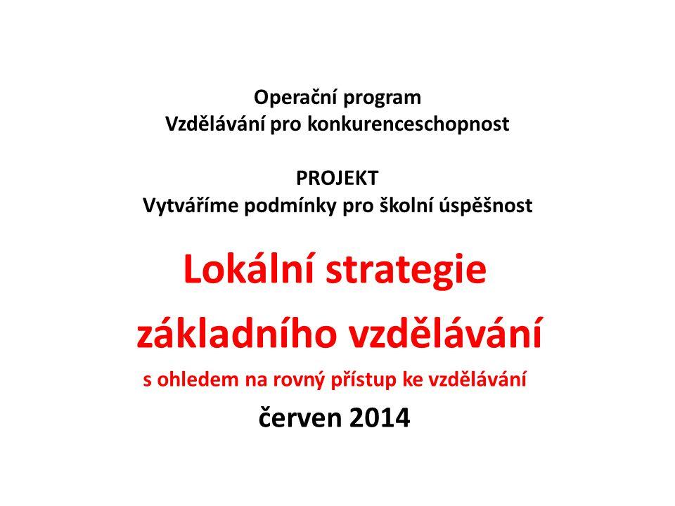 Operační program Vzdělávání pro konkurenceschopnost PROJEKT Vytváříme podmínky pro školní úspěšnost Lokální strategie základního vzdělávání s ohledem na rovný přístup ke vzdělávání červen 2014