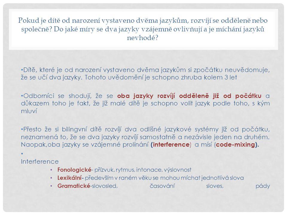 Míchání jazyků- code mixing Pavel neumí ani jeden jazyk dobře, protože je míchá! Všechny bilingvlní děti někdy míchají, některé méně, některé více, ale rozhodně to není známkou zmatení ani toho, že by dítě neumělo jazyky oddělovat.