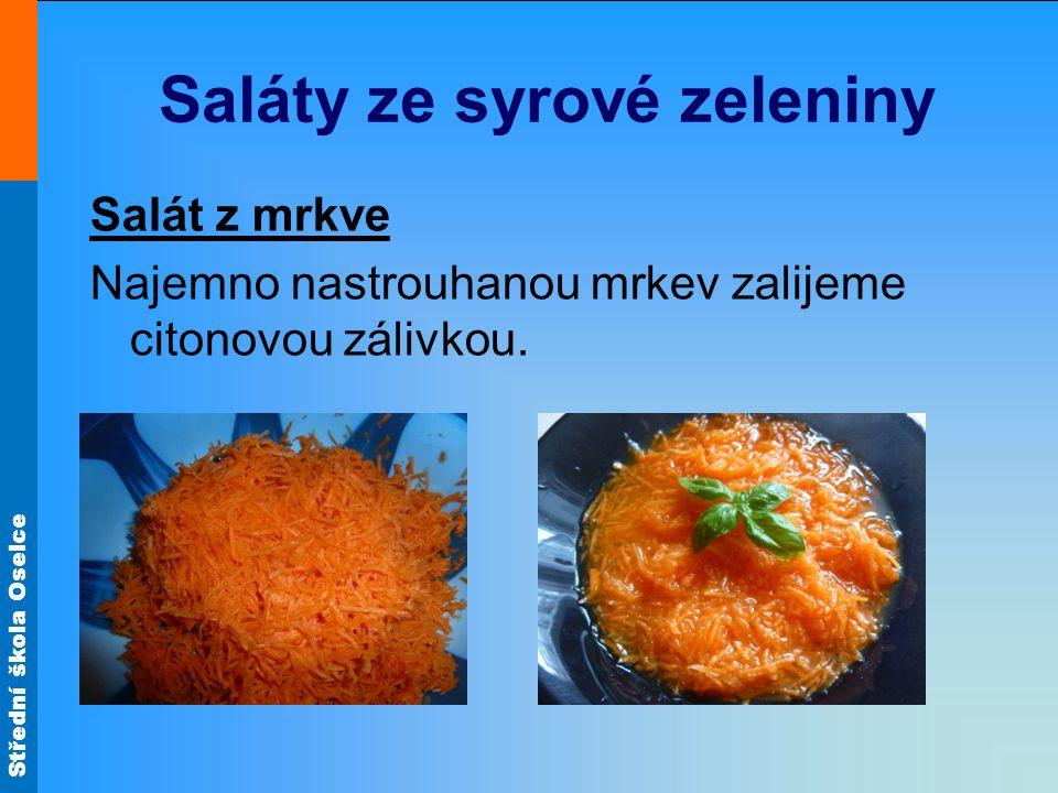 Střední škola Oselce Saláty ze syrové zeleniny Salát z mrkve Najemno nastrouhanou mrkev zalijeme citonovou zálivkou.
