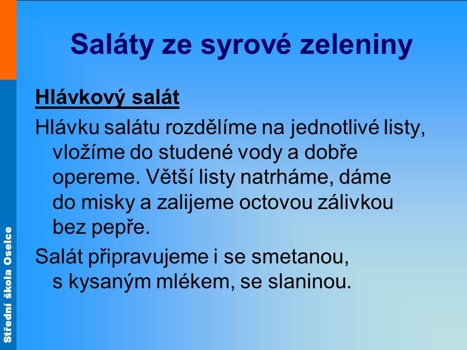 Střední škola Oselce Saláty ze syrové zeleniny Hlávkový salát Hlávku salátu rozdělíme na jednotlivé listy, vložíme do studené vody a dobře opereme. Vě